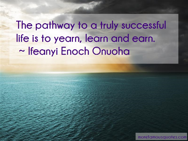 Ifeanyi Enoch Onuoha Quotes: The Pathway To A Truly Successful Life