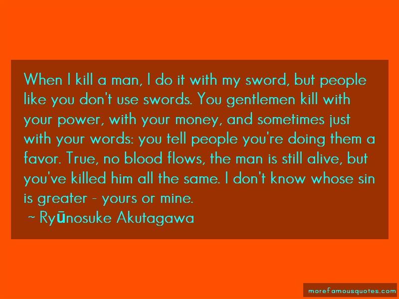 Ryūnosuke Akutagawa Quotes: When I Kill A Man I Do It With My Sword