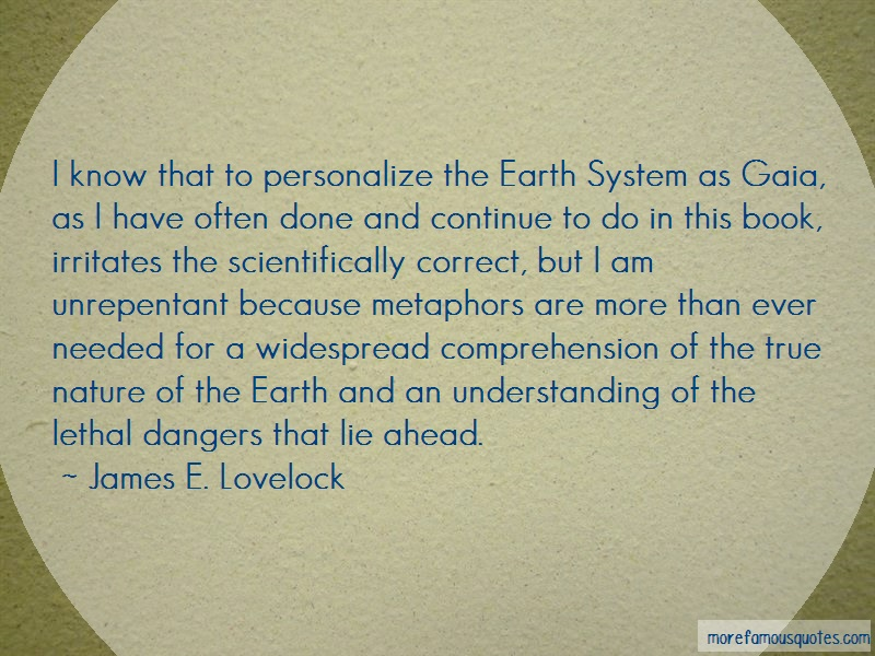 James E. Lovelock Quotes: I Know That To Personalize The Earth