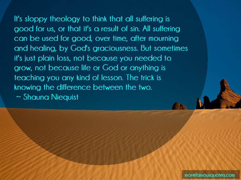 Shauna Niequist Quotes: Its sloppy theology to think that all