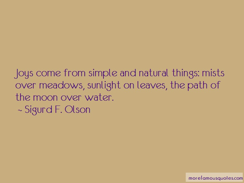 Sigurd F. Olson Quotes: Joys come from simple and natural things