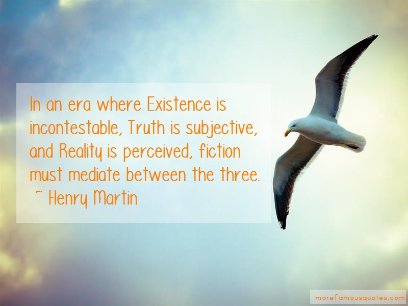 Henry Martin Quotes: In An Era Where Existence Is