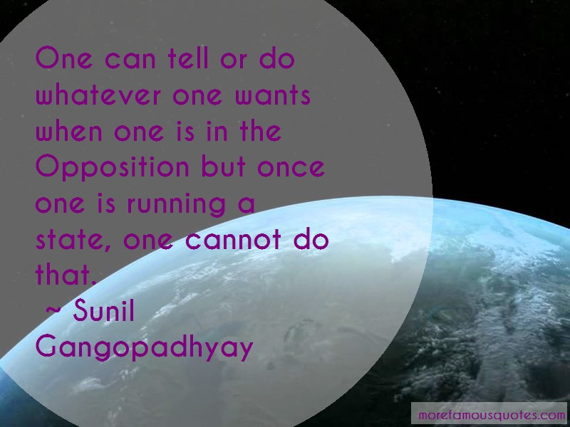 Sunil Gangopadhyay Quotes: One Can Tell Or Do Whatever One Wants