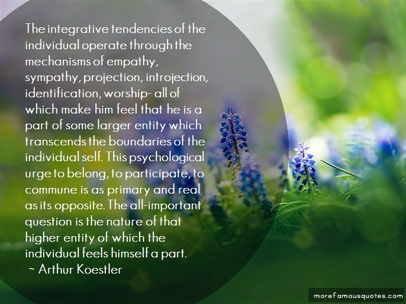 Arthur Koestler Quotes: The integrative tendencies of the