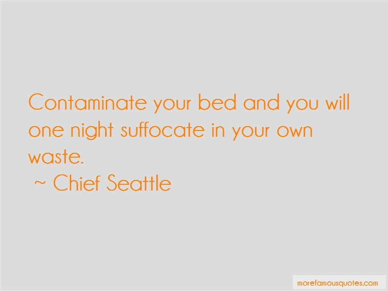 Chief Seattle Quotes: Contaminate Your Bed And You Will One