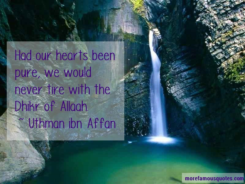 Uthman Ibn Affan Quotes: Had Our Hearts Been Pure We Would Never