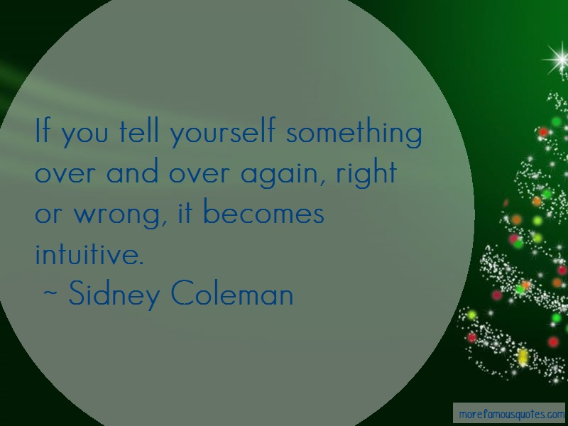 Sidney Coleman Quotes: If you tell yourself something over and