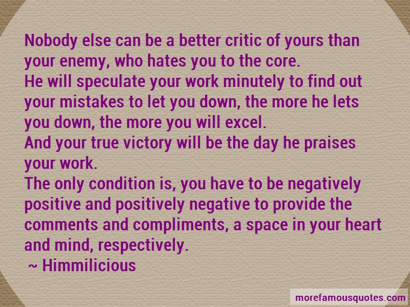 Himmilicious Quotes: Nobody else can be a better critic of