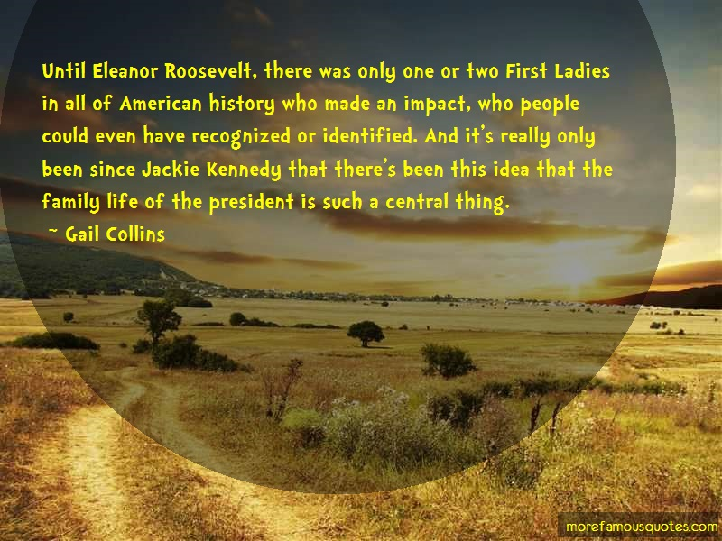 Gail Collins Quotes: Until eleanor roosevelt there was only