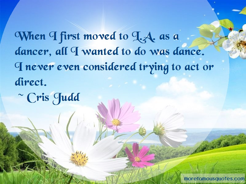 Cris Judd Quotes: When I First Moved To L A As A Dancer