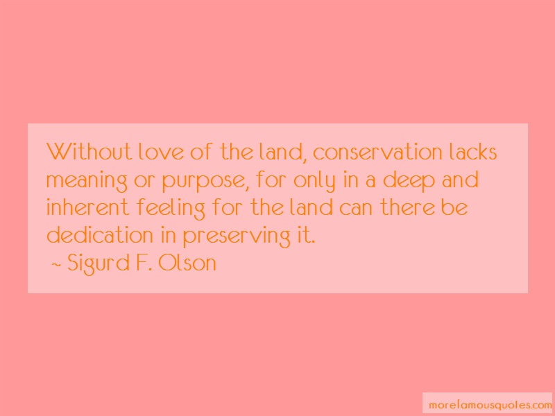 Sigurd F. Olson Quotes: Without love of the land conservation