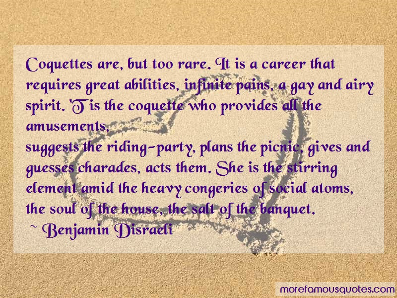 Benjamin Disraeli Quotes: Coquettes are but too rare it is a