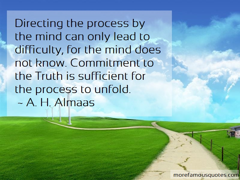 A. H. Almaas Quotes: Directing The Process By The Mind Can