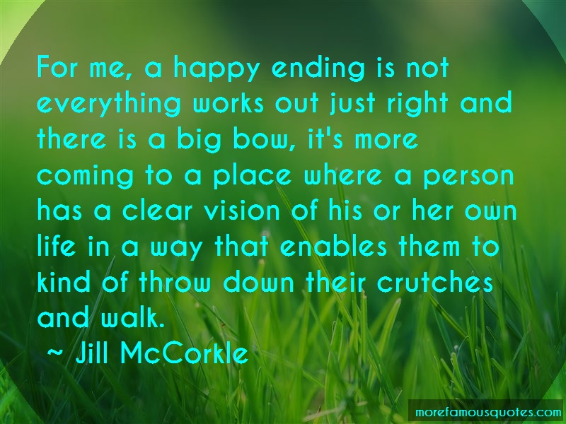 Jill McCorkle Quotes: For Me A Happy Ending Is Not Everything