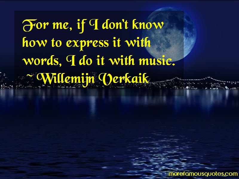 Willemijn Verkaik Quotes: For me if i dont know how to express it