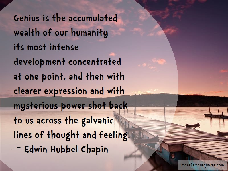 Edwin Hubbel Chapin Quotes: Genius Is The Accumulated Wealth Of Our