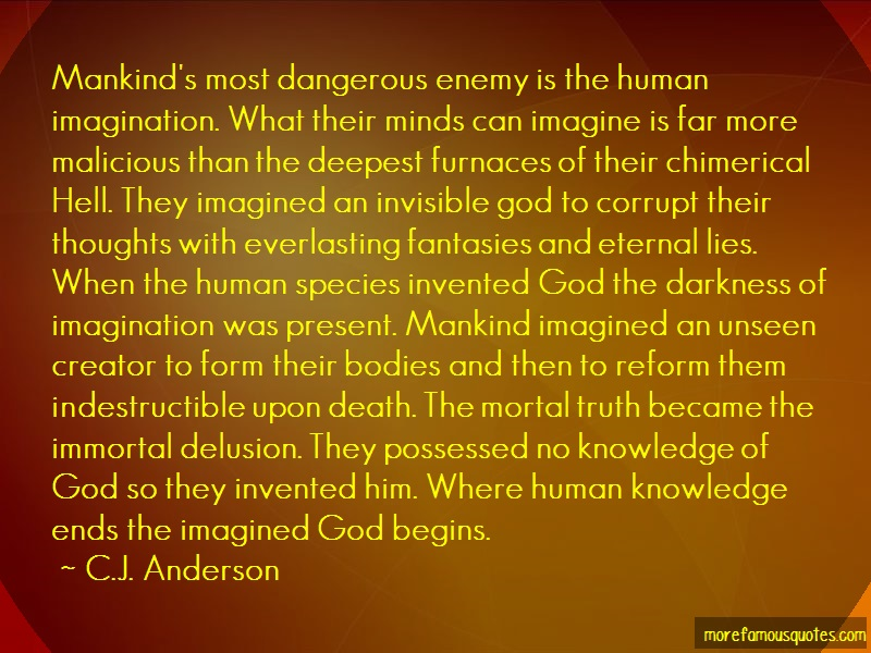 C.J. Anderson Quotes: Mankinds most dangerous enemy is the