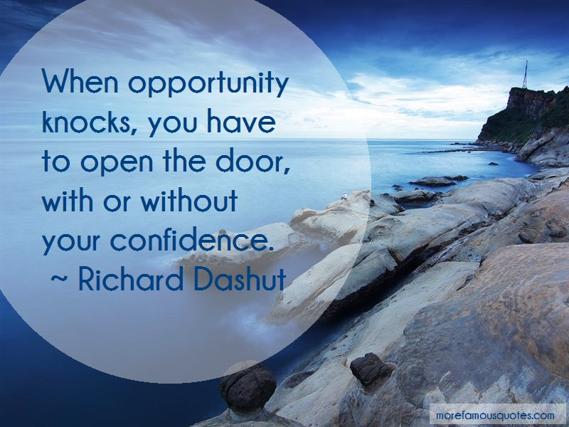 Richard Dashut Quotes: When Opportunity Knocks You Have To Open