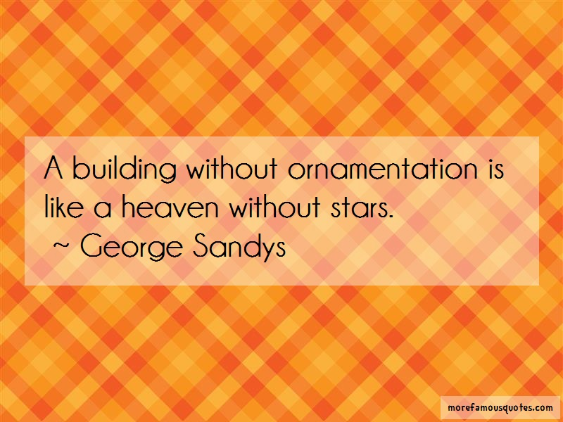 George Sandys Quotes: A building without ornamentation is like