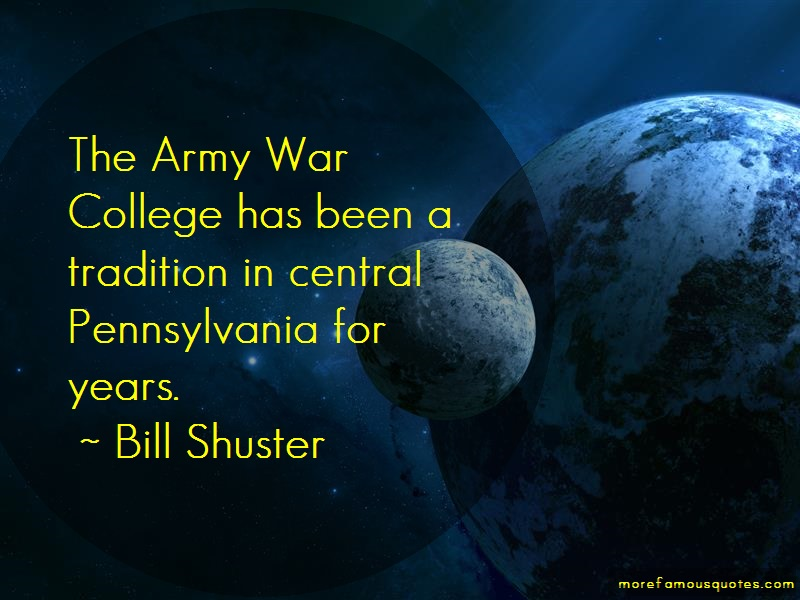 Bill Shuster Quotes: The Army War College Has Been A