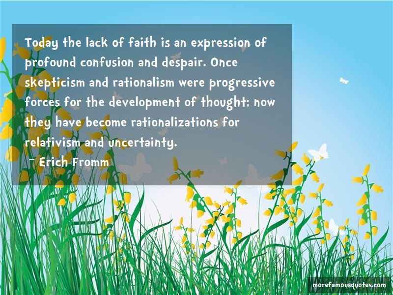 Erich Fromm Quotes: Today the lack of faith is an expression