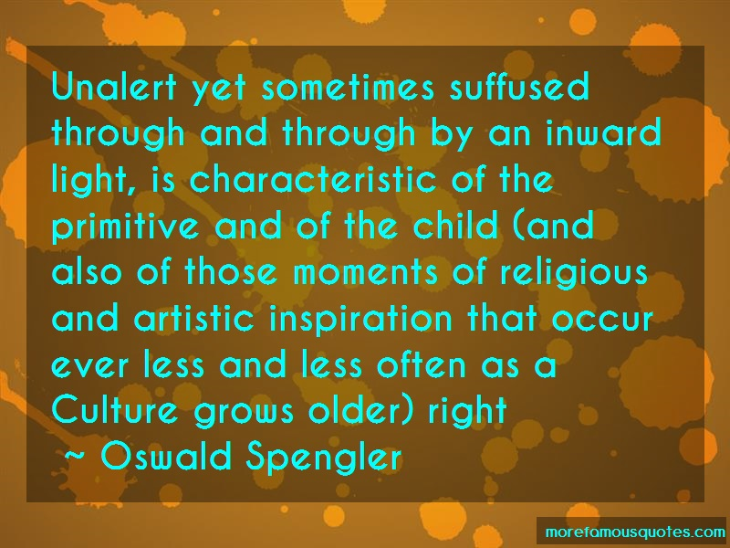 Oswald Spengler Quotes: Unalert yet sometimes suffused through