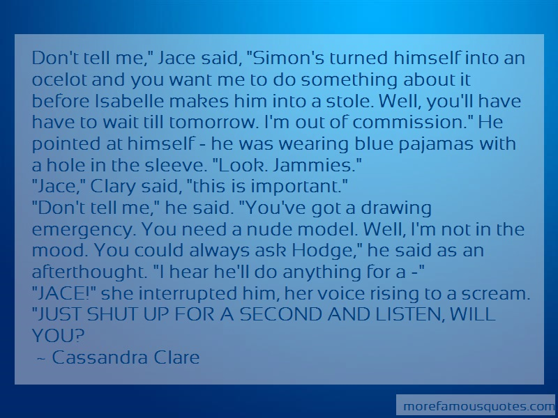 Cassandra Clare Quotes: Dont Tell Me Jace Said Simons Turned