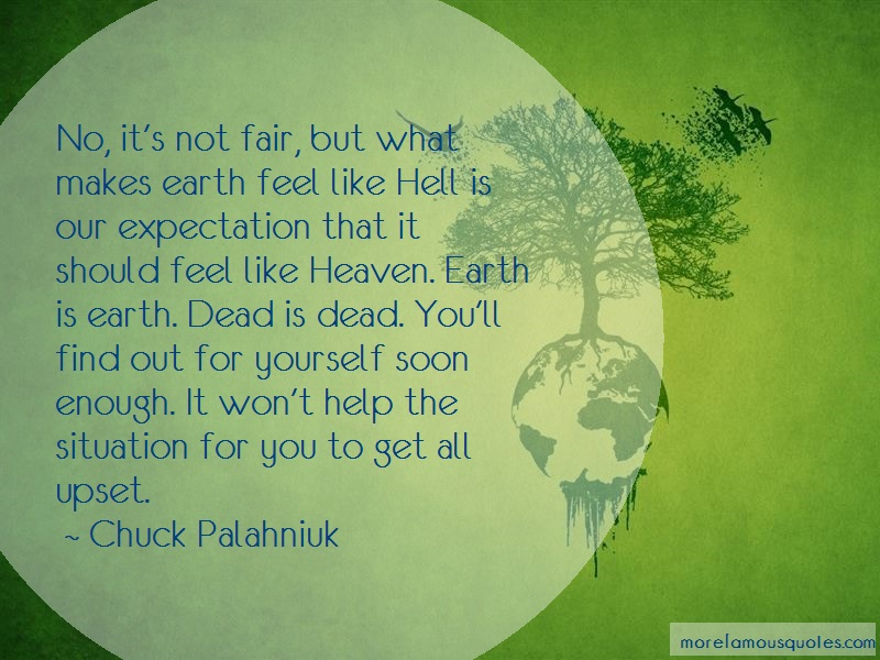 Chuck Palahniuk Quotes: No Its Not Fair But What Makes Earth