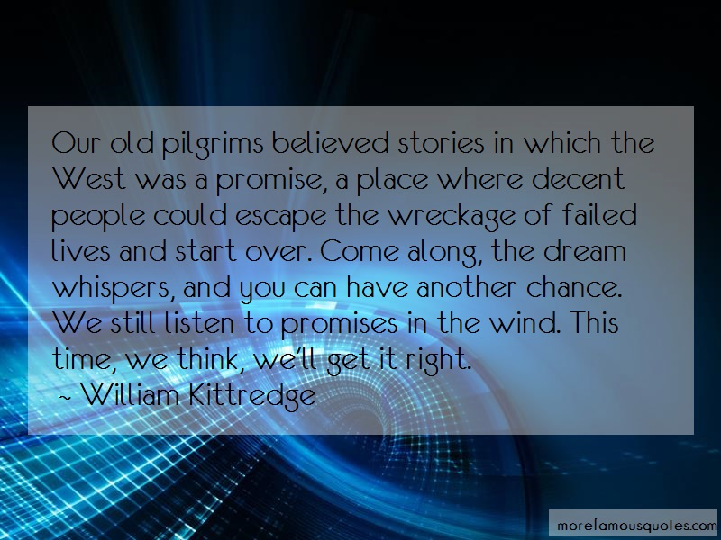 William Kittredge Quotes: Our Old Pilgrims Believed Stories In