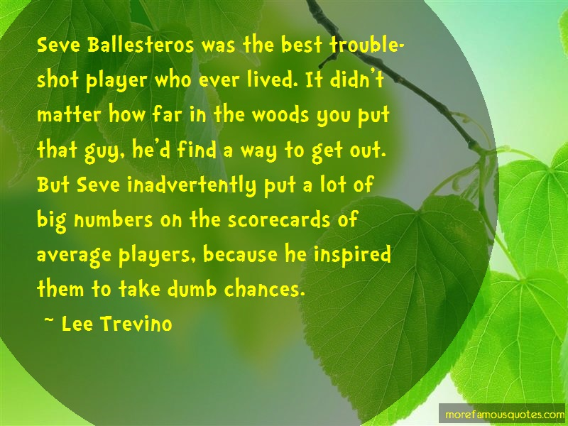 Lee Trevino Quotes: Seve Ballesteros Was The Best Trouble