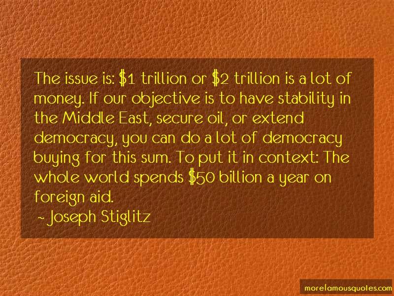 Joseph Stiglitz Quotes: The Issue Is 1 Trillion Or 2 Trillion Is
