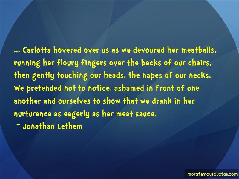 Jonathan Lethem Quotes: Carlotta hovered over us as we devoured