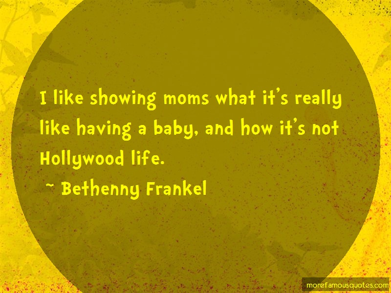 Bethenny Frankel Quotes: I like showing moms what its really like