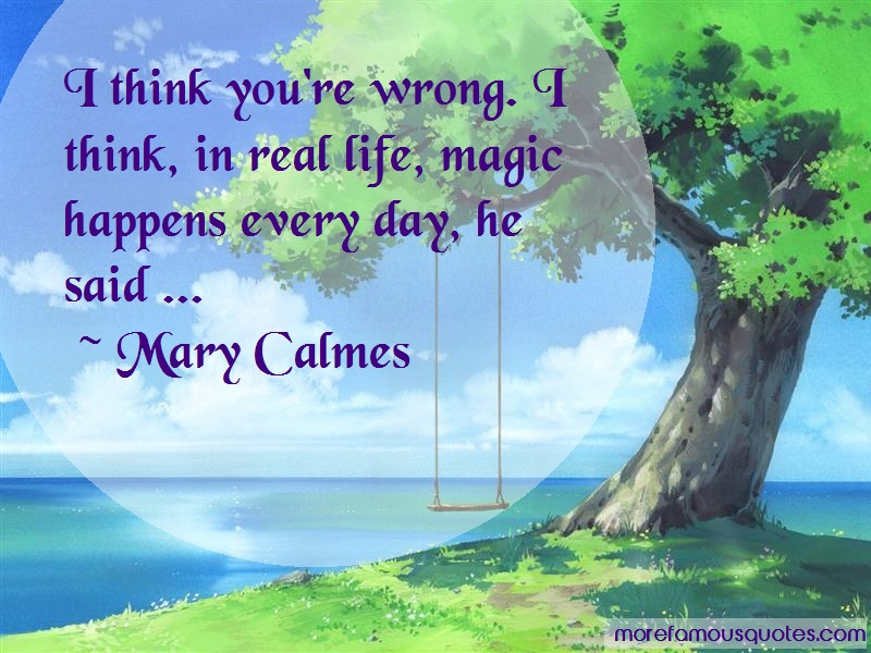 Mary Calmes Quotes: I think youre wrong i think in real life