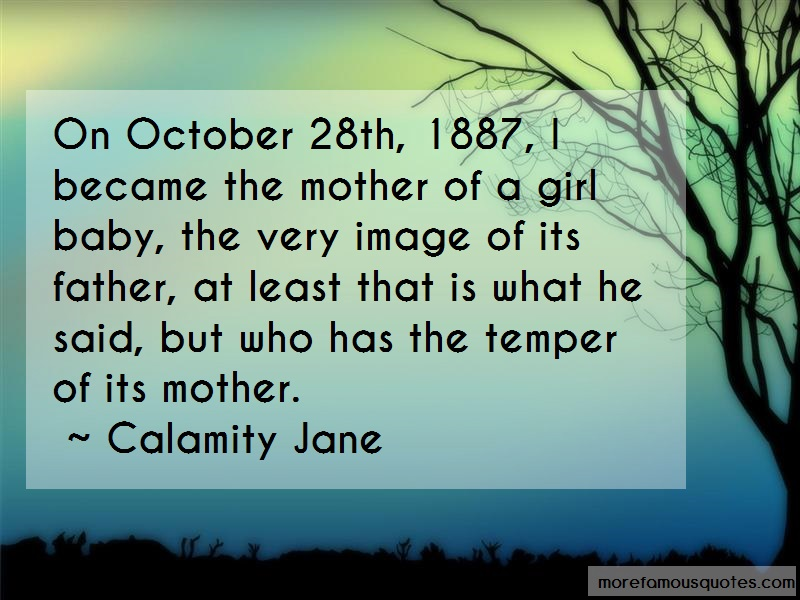 Calamity Jane Quotes: On october 28th 1887 i became the mother