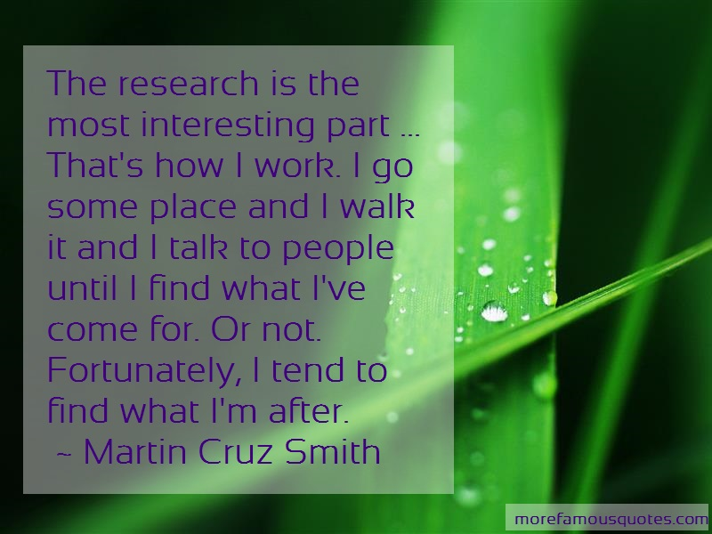 Martin Cruz Smith Quotes: The Research Is The Most Interesting