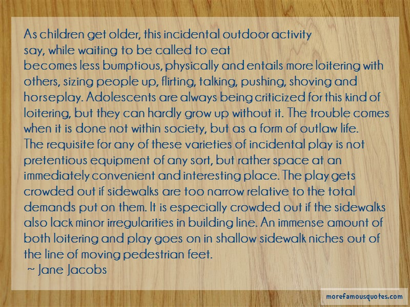 Jane Jacobs Quotes: As Children Get Older This Incidental
