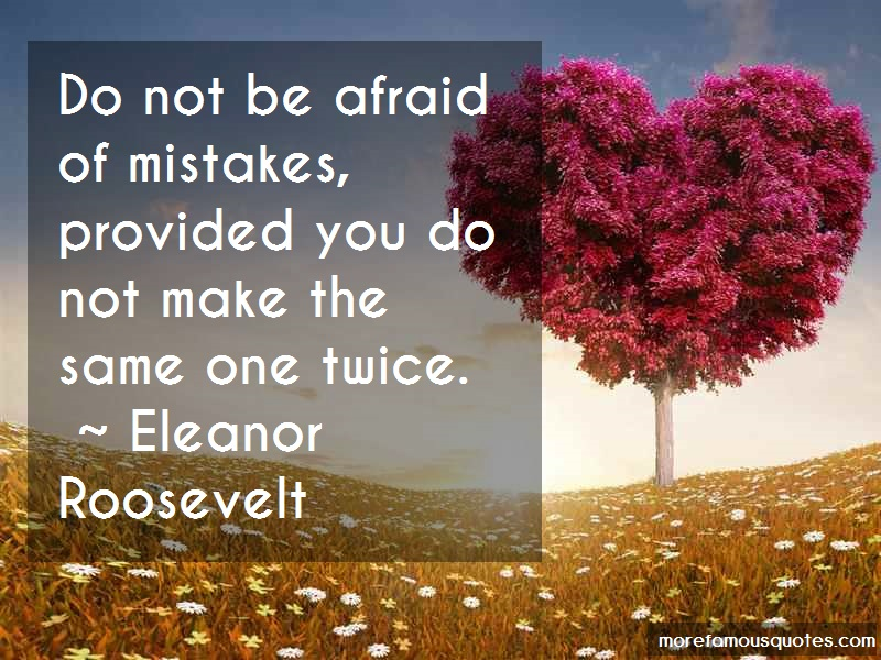 Eleanor Roosevelt Quotes: Do not be afraid of mistakes provided
