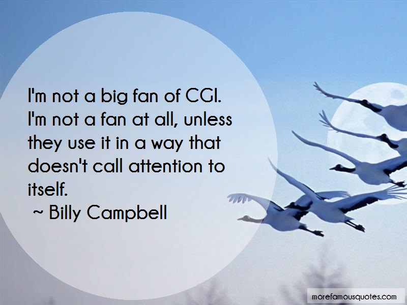 Billy Campbell Quotes: Im not a big fan of cgi im not a fan at
