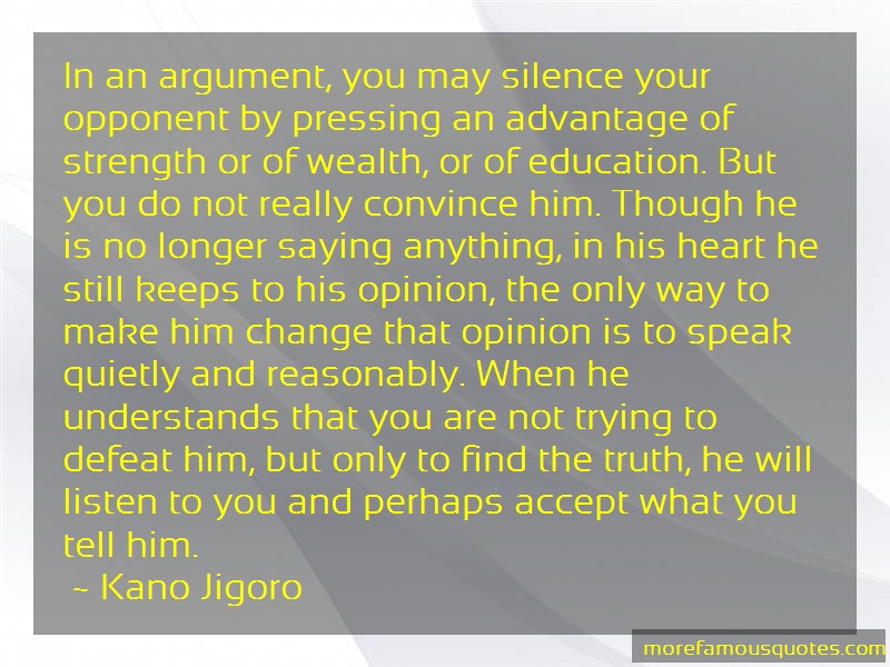 Kano Jigoro Quotes: In an argument you may silence your