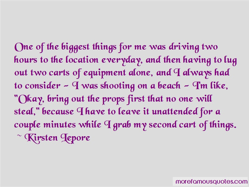 Kirsten Lepore Quotes: One of the biggest things for me was