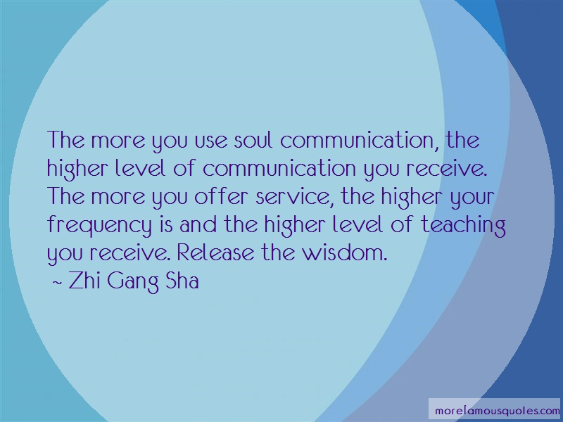 Zhi Gang Sha Quotes: The more you use soul communication the