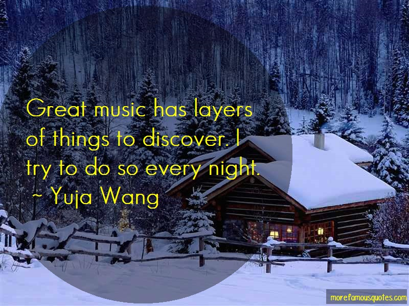 Yuja Wang Quotes: Great music has layers of things to