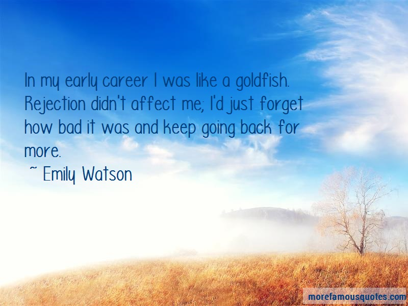Emily Watson Quotes: In my early career i was like a goldfish