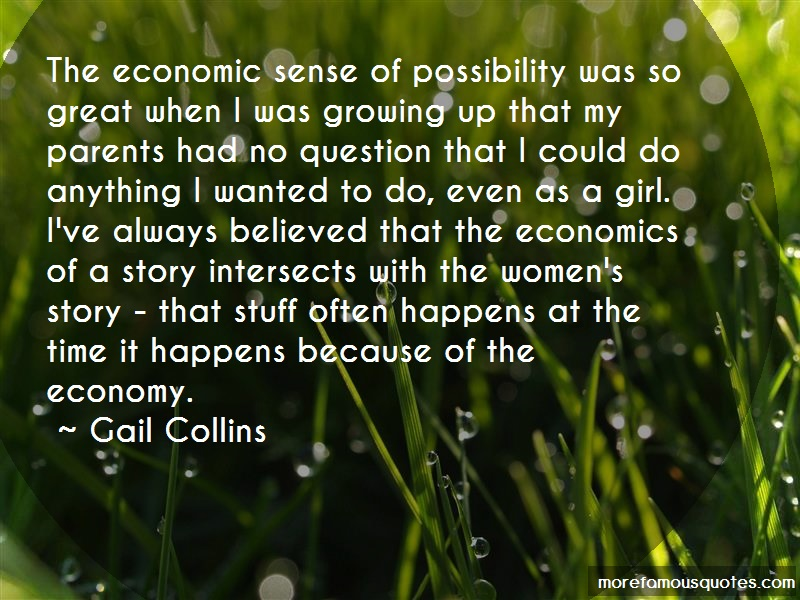 Gail Collins Quotes: The economic sense of possibility was so