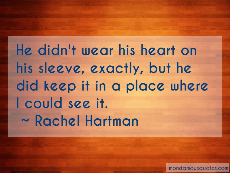 Rachel Hartman Quotes: He Didnt Wear His Heart On His Sleeve