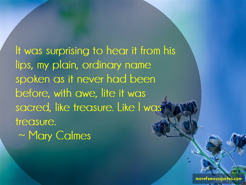 Mary Calmes Quotes: It was surprising to hear it from his