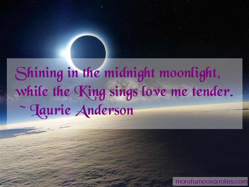 Laurie Anderson Quotes: Shining In The Midnight Moonlight While