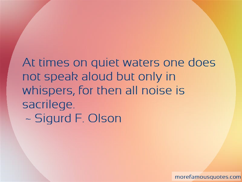 Sigurd F. Olson Quotes: At times on quiet waters one does not
