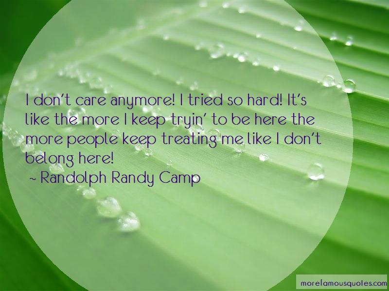 Randolph Randy Camp Quotes: I dont care anymore i tried so hard its